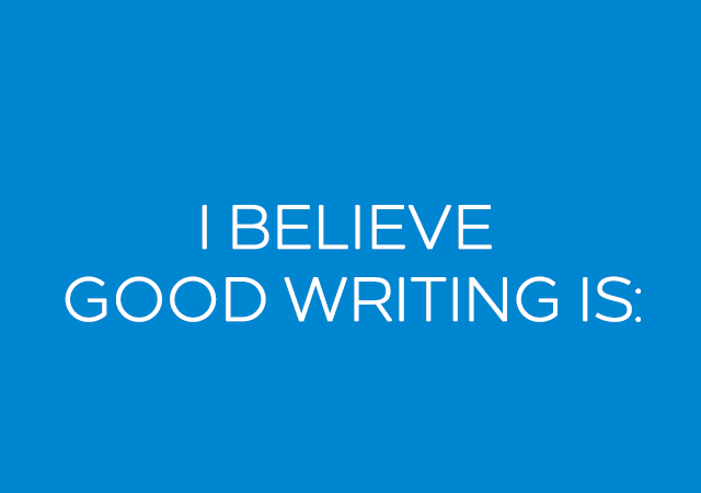 5. I believe good writing is…